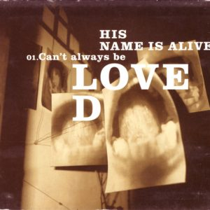 His Name Is Alive – Can't Always Be Loved