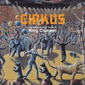 King Crimson – Cirkus (The Young Persons' Guide To King Crimson Live)