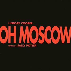 Lindsay Cooper – Oh Moscow