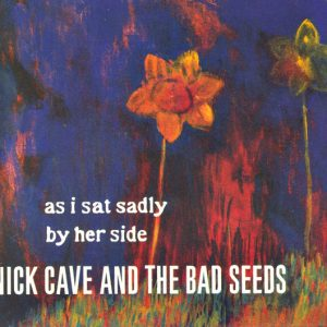 Nick Cave & The Bad Seeds – As I Sat Sadly By Her Side