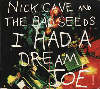 Nick Cave & The Bad Seeds – I Had A Dream, Joe