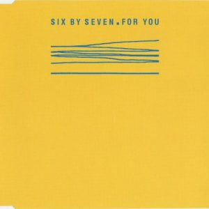 Six By Seven – For You