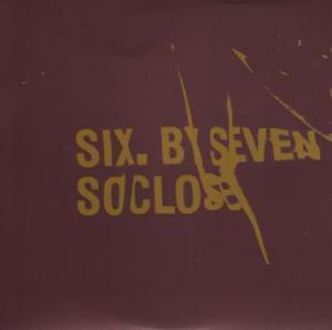 Six By Seven – So Close
