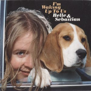Belle & Sebastian – I'm Waking Up To Us