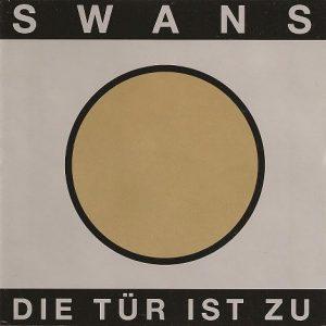 Swans – Die Tur Ist Zu