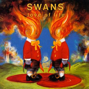 Swans – Love Of Life