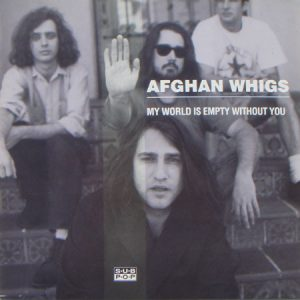 The Afghan Whigs – My World Is Empty Without You