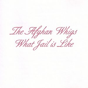 The Afghan Whigs – What Jail Is Like