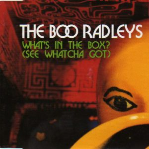 The Boo Radleys – What's In The Box? (See Whatcha Got)