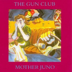 The Gun Club – Mother Juno