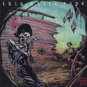 Thin White Rope – In The Spanish Cave