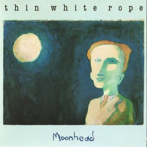 Thin White Rope – Moonhead
