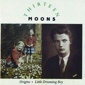 Thirteen Moons – Origins / Little Dreaming Boy
