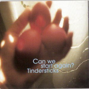 Tindersticks – Can We Start Again?