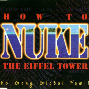 Various – The Gong Global Family – How To Nuke The Eiffel Tower