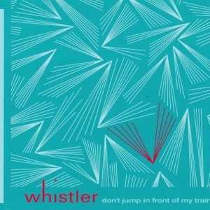 Whistler – Don't Jump In Front Of My Train