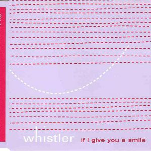 Whistler – If I Give You A Smile