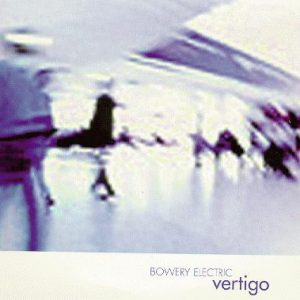 Bowery Electric – Vertigo