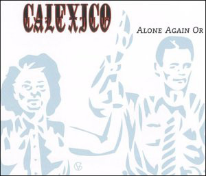 Calexico – Alone Again Or