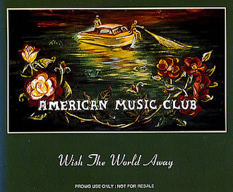 American Music Club – Wish The World Away