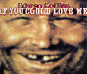 Edwyn Collins – If You Could Love Me