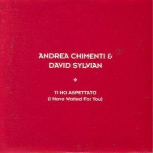 Andrea Chimenti & David Sylvian – Ti Ho Aspettato (I Have Waited For You)